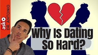Why Is Dating So Hard - Why Modern Dating Is So Difficult Dating Advice