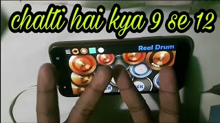 Chalti hai kya 9 se 12(real drum cover)