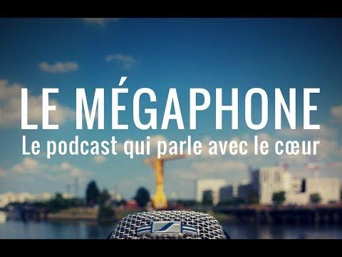 Le Mégaphone, podcast. Qu'est-ce que c'est ?