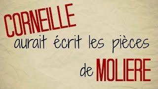 CORNEILLE a écrit les pièces de MOLIÈRE.