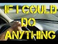 If I Could Do Anything - On The Road