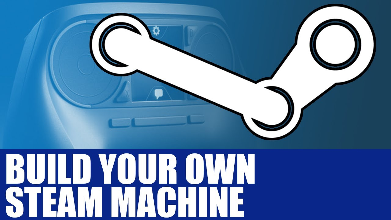 build your own steam machine