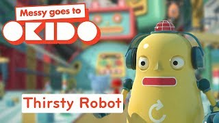 *THIRSTY ROBOT* | Clip | Messy Goes To OKIDO | Cartoons For Kids