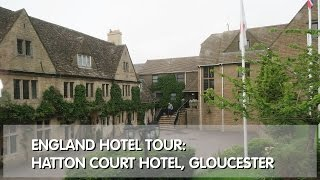 Day 9 England Hotel Tour: Hatton Court Hotel – Gloucester