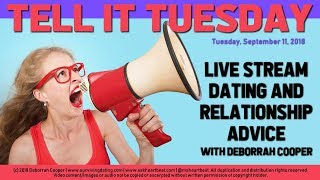RELATIONSHIP DATING ADVICE SHOW - TELL IT TUESDAY! with Deborrah Cooper