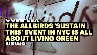 The Allbirds 'Sustain This' Event In NYC Is All About Living Green