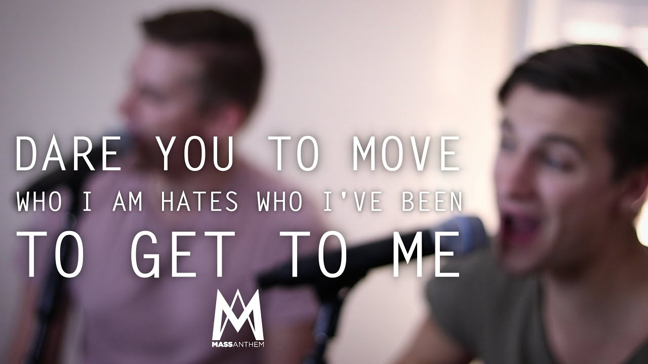 Dare You To Move Who I Am Hates Who I Ve Been To Get To Me