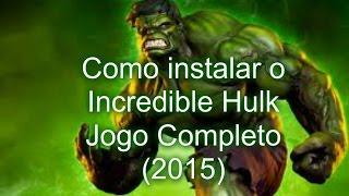 Como instalar o Incredible Hulk jogo completo (2015)
