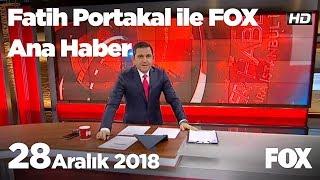 28 Aralık 2018 Fatih Portakal ile FOX Ana Haber