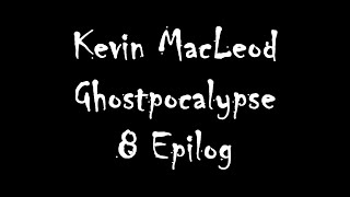 Kevin MacLeod Ghostpocalypse - 8 Epilog