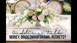How much money did we spend, BRIDESMAID DRAMA, wedding regrets?