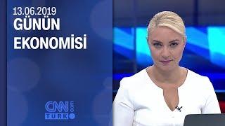 Günün Ekonomisi 13 06 2019 Perşembe