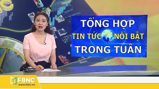 Tổng hợp tin tức Việt Nam nổi bật nhất trong tuần | Bản tin cuối tuần 23/02/2020