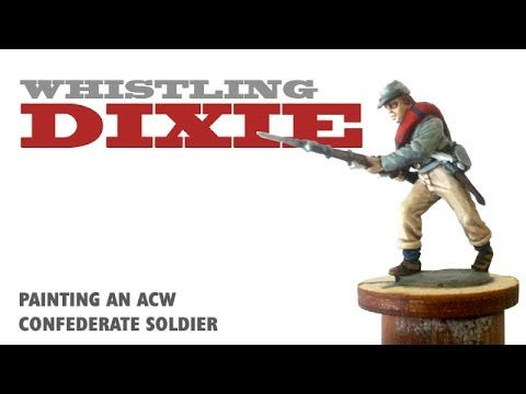 Whistling Dixie: Painting an ACW Confederate soldier