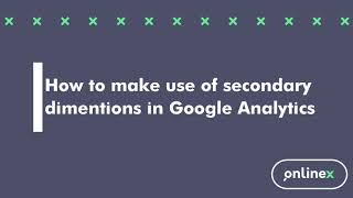 How to make use of secondary dimentions in Google Analytics