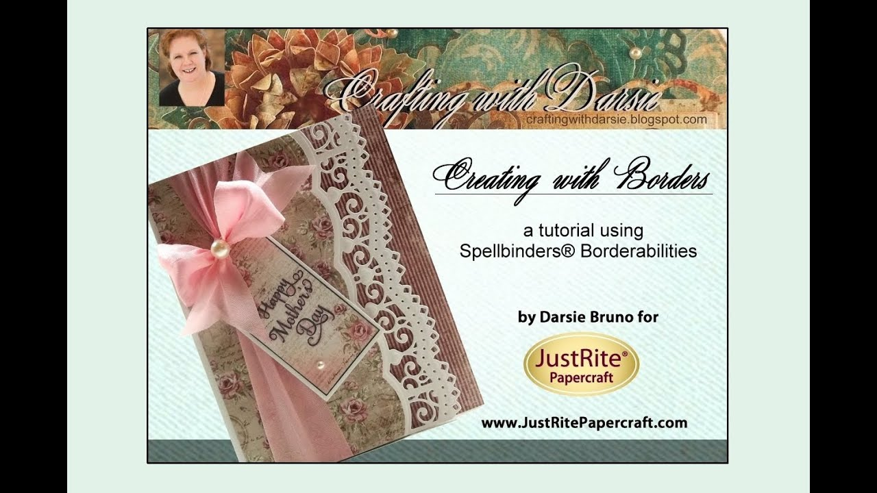 Papercraft Creating with Spellbinders Borders by Darsie Bruno for JustRite Papercraft