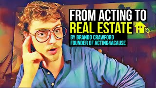 """""""HOW I WENT FROM BEING AN ACTOR TO A REAL ESTATE INVESTOR..."""" By Brando Crawford #actingforacause"""