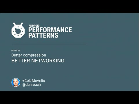 Better Compression = Better Networking - Colt McAnlis at The SF Android User Group