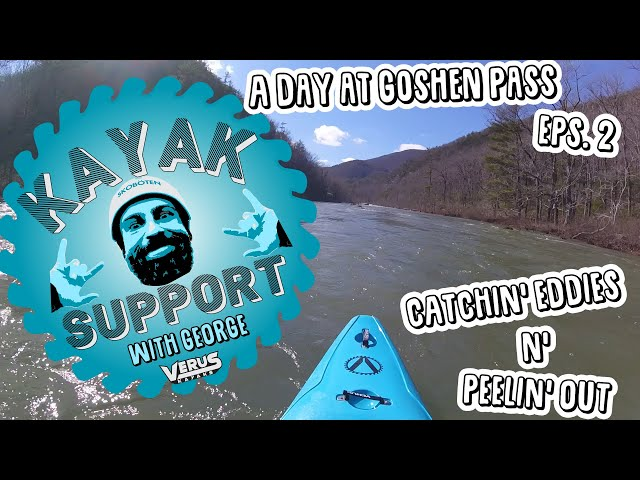 Kayak Support EPS.2: A Day at Goshen, Catchin' Eddies and Peelin' Out