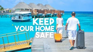 15 WAYS to keep your HOME SAFE when you TRAVEL