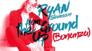 Ryan Stevenson - From the Ground Up (Bonanza) [Official Audio]