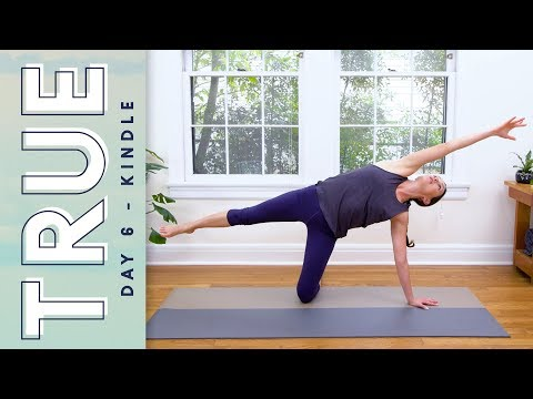 TRUE – Day 6 – KINDLE  |  Yoga With Adriene
