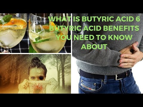 What Is Butyric Acid 6 Butyric Acid Benefits You Need to Know About