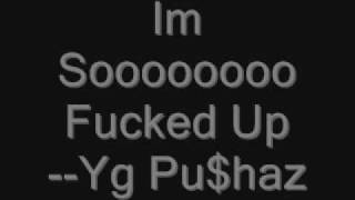 im so fucked up yg pushaz