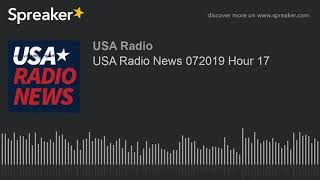 USA Radio News 072019 Hour 17
