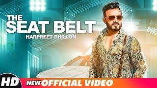 The Seat Belt (Official )   Harpreet Dhillon   DJ Flow   Singga   Latest Punjabi Songs 2018