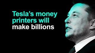 Tesla's Money Printers Will Make Billions