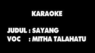 Video KARAOKE - SAYANG - MITHA TALAHATU download MP3, 3GP, MP4, WEBM, AVI, FLV Juli 2018