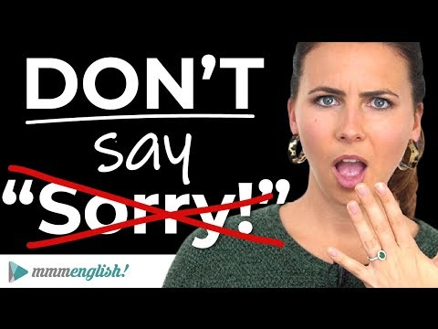 """DON'T SAY """"SORRY!"""" 