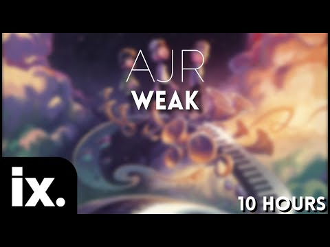 AJR - Weak // 10 Hours