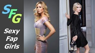 Ivanka Trump - Ultimate Sexy Fap Challenge