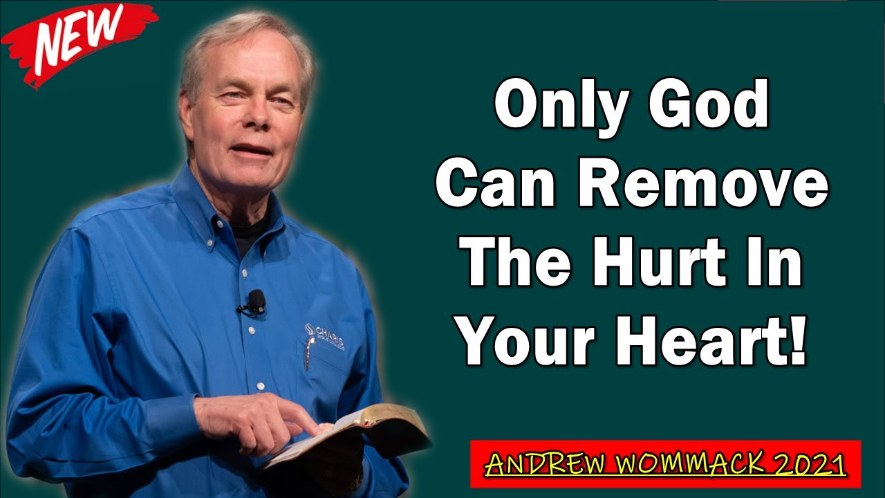 Download 🅽🅴🆆 Andrew Wommack 2021 🔥 Only God Can Remove The Hurt In Your Heart ➤ [GREAT SERMON!]