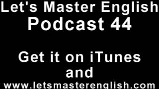 Let's Master English: Podcast 44 (an ESL podcast) (an English radio show!!)