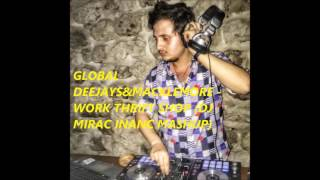 Global Deejays & Macklemore - Work Thrift Shop (DJ Mirac Inanc  Mashup)