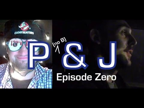 P (no B) & J – Episode Zero