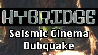 Hybridge - Seismic Cinema Dubquake | Dub, Trip Hop, Industrial, Illbient