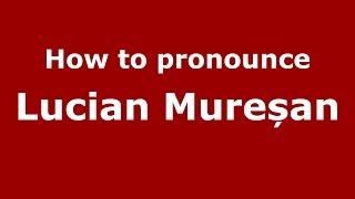 How to pronounce Lucian Mureșan (Romanian/Romania) - PronounceNames.com