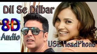 8D Version -Dil Se Dilbar   Use-Headphone