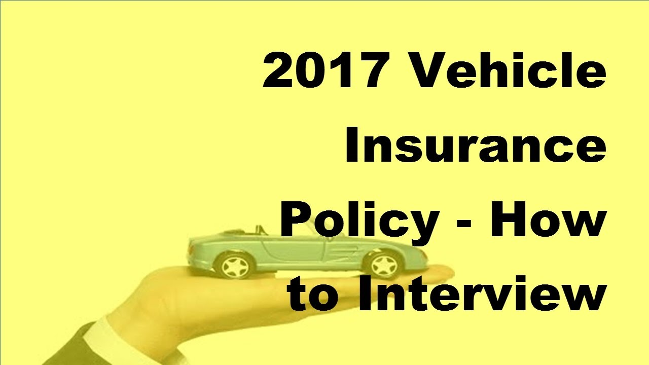2017 Vehicle Insurance Policy | How to Interview Your Auto Insurance ...