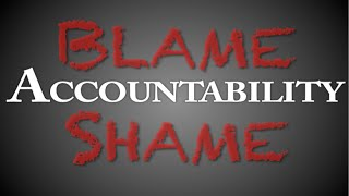 Accountability, Blame, & Shame