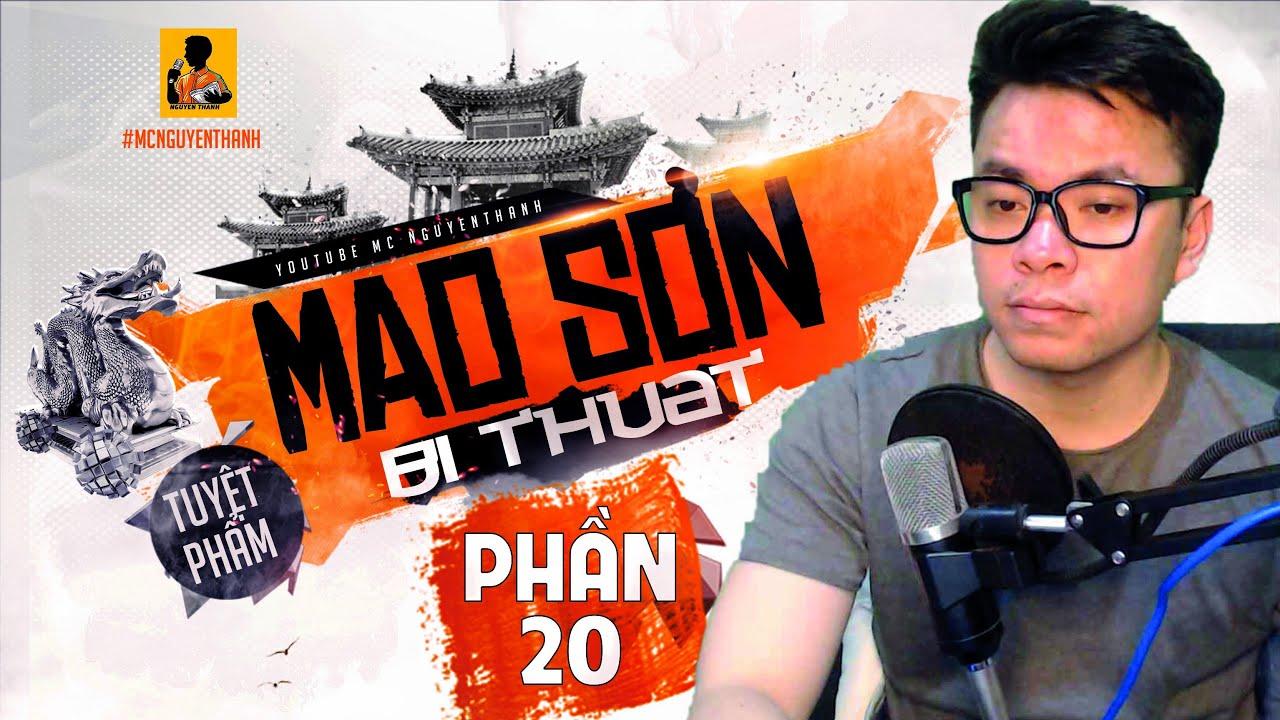 MAO SƠN BÍ THUẬT - PHẦN 20   KẾT THÚC CHUYẾN THÁM HIỂM LĂNG MỘ     MC Nguyễn Thành