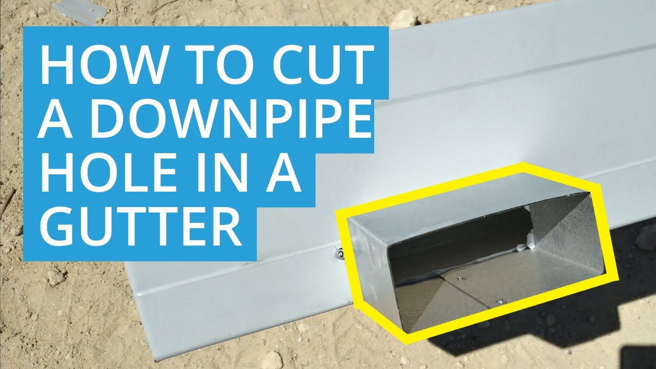 How To Cut A Downpipe Hole In A Gutter And Install A Gutter Outlet D I Y Roys Sheds Youtube