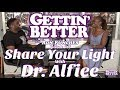Gettin' Better # 50 - Share Your Light with Dr. Alfiee