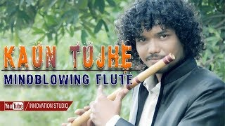 KAUN TUJHE || KAUN TUJHE FLUTE COVER || INSTRUMENTAL || M. S. DHONI - THE UNTOLD STORY || innovation
