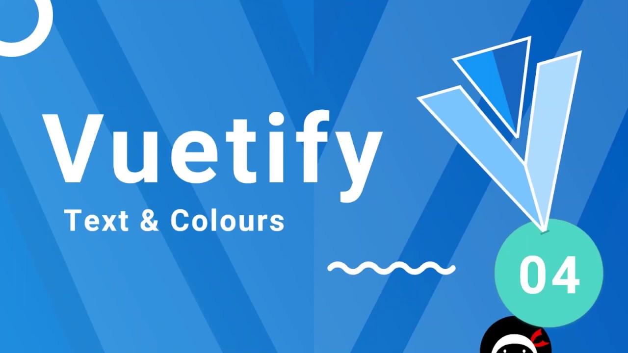 Vuetify Tutorial #4 - Text & Colours