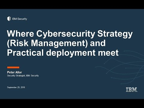 CSS2016D2S3: Where Cyber Security Strategy (Risk Management) and Practical Deployment Meet - IBM